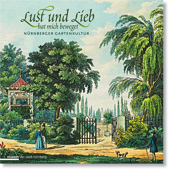 »Nürnberger Gartenkultur – Lust und Lieb hat mich bewegt« Buchgestaltung